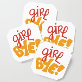 Girl Bye! - Text Coaster