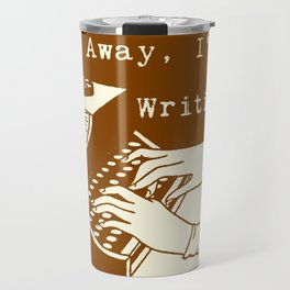 Go Away, I'm Writing (sepia/cream) Travel Mug
