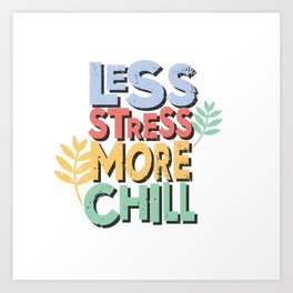 Less stress more chill Art Print