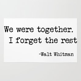 We were together. I forget the rest. Walt Whitman Quote. Rug