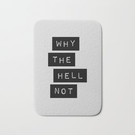Why The Hell Not black and white typography Inspirational Quote poster home wall bedroom decor Bath Mat
