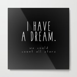 I HAVE A DREAM - stars - black Metal Print