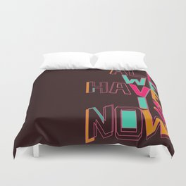 Only Now Duvet Cover