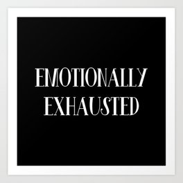 Emotionally Exhausted Art Print