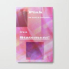 Pink Statement Metal Print