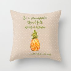 Be a pineapple- stand tall, wear a crown and be sweet on the insite Throw Pillow