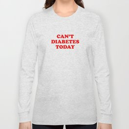 Can't Diabetes Today™ (Red) Long Sleeve T-shirt