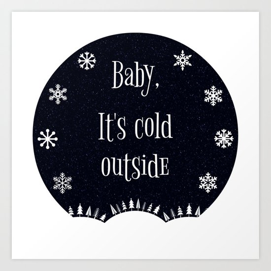 Baby, It's Cold Outside Art Print