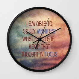 I Am Able To Easily Manifest What I Desire If I Keep That Thought In Focus Wall Clock