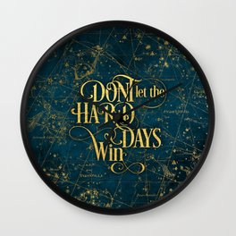 Don't Let The Hard Days Win Wall Clock