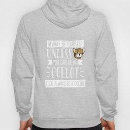 Cute Always Be Yourself Ocelot T-shirt Kitty Cat Tee Hoody
