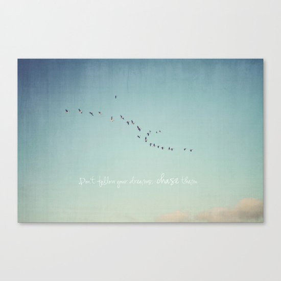Don't Follow Your Dreams, Chase Them Canvas Print
