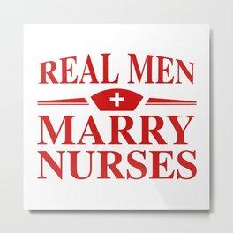 Real Men Marry Nurses Metal Print