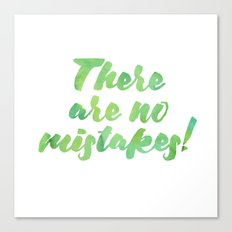 There are no mistakes! Canvas Print