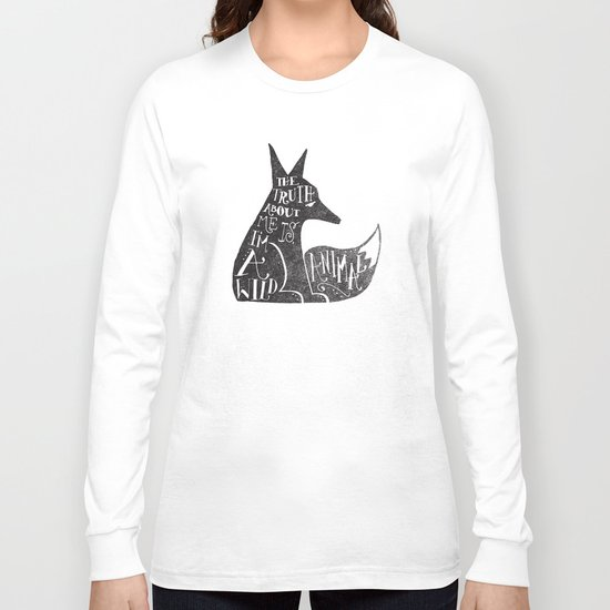 THE TRUTH ABOUT ME IS, I'M A WILD ANIMAL... Long Sleeve T-shirt