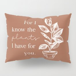 For I Know the Plants Pillow Sham