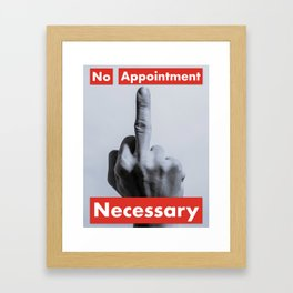 No Appointment Necessary Framed Art Print