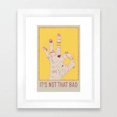 It's Not That Bad Framed Art Print