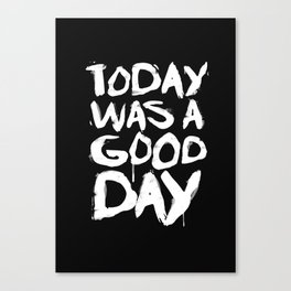 Today was a good day Canvas Print