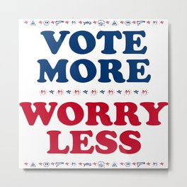 Vote More, Worry Less: Political Election Process Metal Print