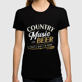 Country Music and Beer That's Why I'm Here Graphic T-shirt