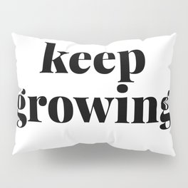 keep growing Pillow Sham