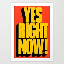 Yes Right Now! Art Print