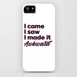 I came I saw I made it awkward. Funny introvert gift. Introverts Unite iPhone Case