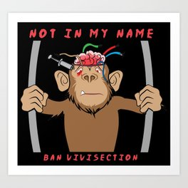 Not in my name ... Ban Vivisection Art Print
