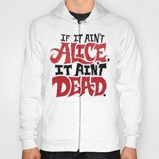 If it ain't Alice, it ain't dead. Hoody