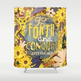 Go Forth and Conquer (everything) Shower Curtain