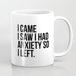 I came I saw I had anxiety so I left Coffee Mug