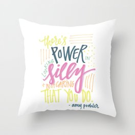 there's power in looking silly and not caring that you do - amy poehler Throw Pillow