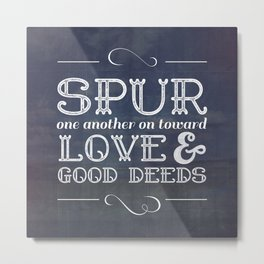 Spur Each Other Towards Love - Hebrews 10:24 Metal Print