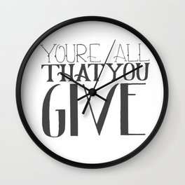 You're All That You Give Wall Clock