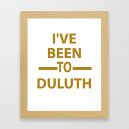 Ive Been to Duluth T-shirt from Scarebaby Design Framed Art Print