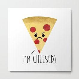 I'm Cheesed! Pizza Metal Print