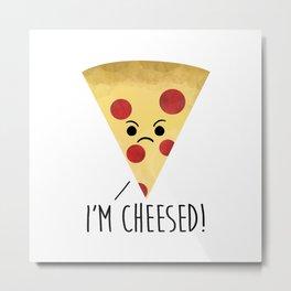 I'm Cheesed! Pizza Metal Print