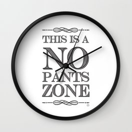 NO PANTS ZONE Wall Clock