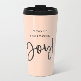 Today I Choose Joy Metal Travel Mug