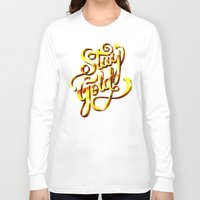 stay gold Long Sleeve T-shirts featuring Stay Gold by Roberlan Borges