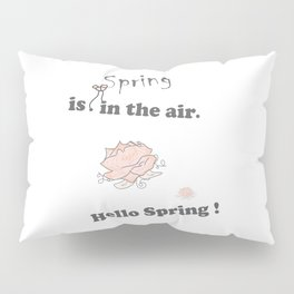 Spring-is-in-the-air, Hello-spring, Spring-quotes, pink-rose, flowers floral pinkwhite society6 Pillow Sham