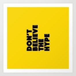 Do not believe the hype Art Print