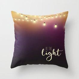 Be the light Throw Pillow
