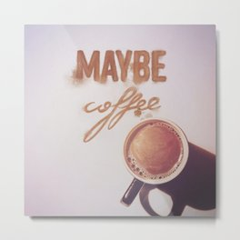 Maybe coffee? Metal Print