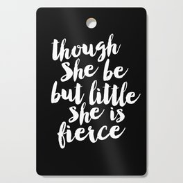 Though She Be But Little She is Fierce black-white modern typography quote poster canvas wall art Cutting Board