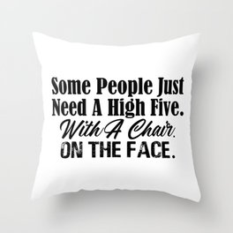 High Five With A Chair On Face Funny Stupid People Throw Pillow