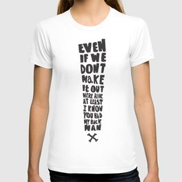 Even if we don't make it! T-shirt