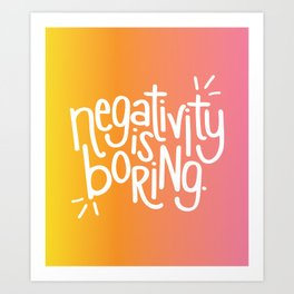 Negativity Is Boring Art Print