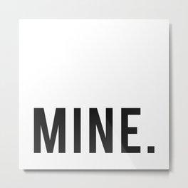MINE. Metal Print